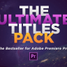The Ultimate Titles Pack - Premiere Pro VideoHive 25509371